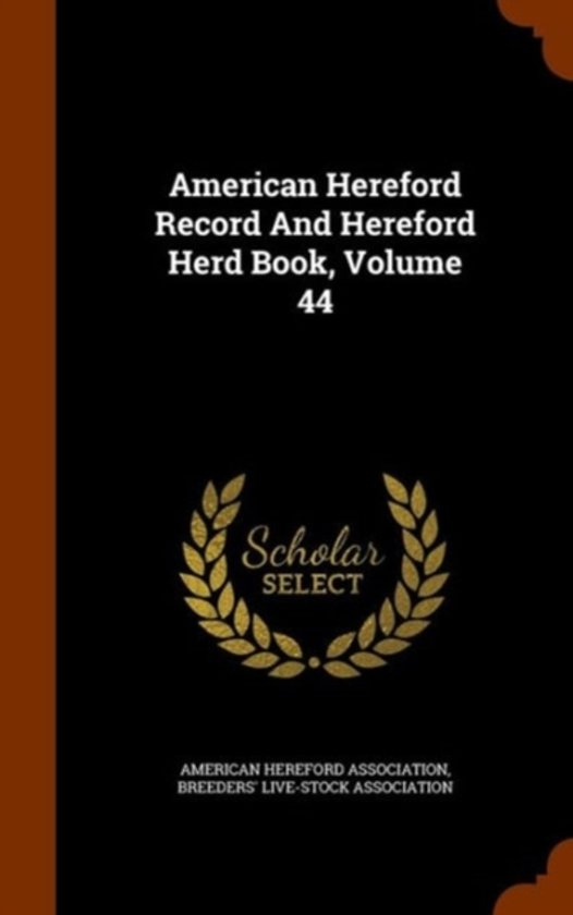 American Hereford Record and Hereford Herd Book, Volume 44