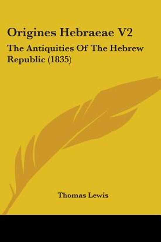 Origines Hebraeae V2: the Antiquities of the Hebrew Republic (1835)