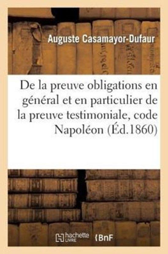Boek cover de la Preuve Des Obligations En G�n�ral Et En Particulier de la Preuve Testimoniale, Code Napol�on van Sans Auteur (Paperback)