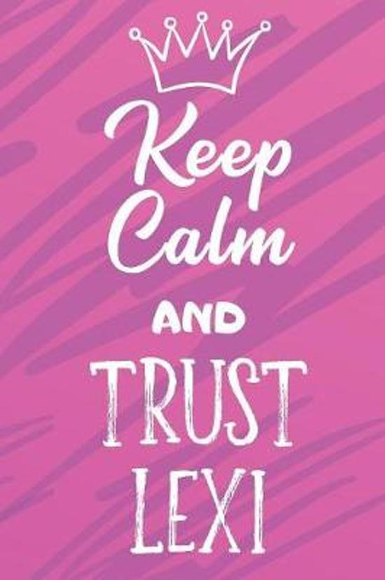 Keep Calm And Trust Lexi: Funny Loving Friendship Appreciation Journal and Notebook for Friends Family Coworkers. Lined Paper Note Book.