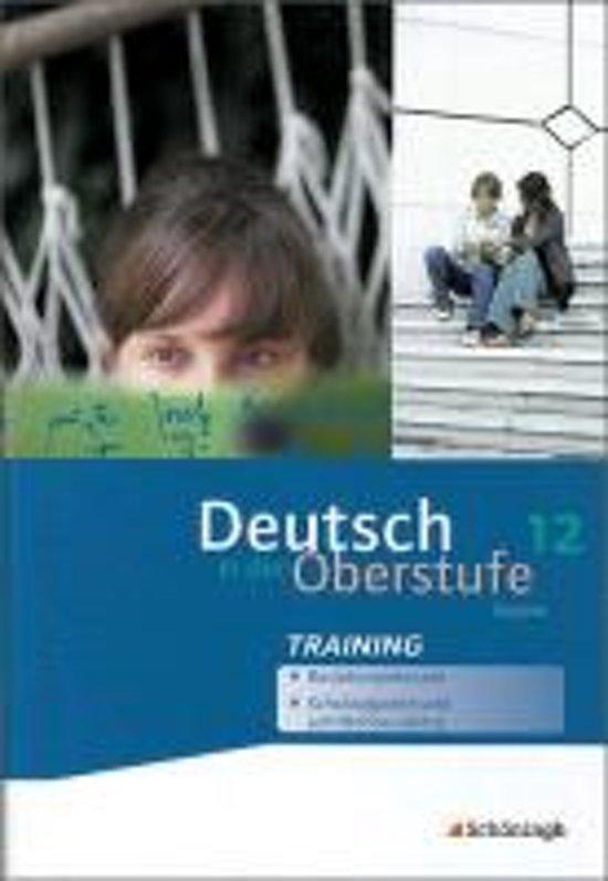 Deutsch In Der Oberstufe. Arbeitsheft-Training 12. Schuljahr. Bayern