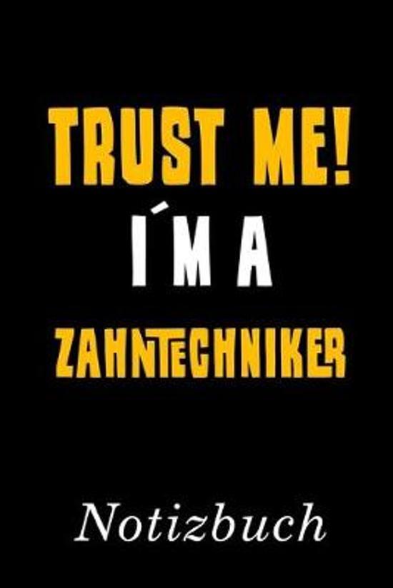 Trust Me I�m A Zahntechniker Notizbuch: - Notizbuch mit 110 linierten Seiten - Format 6x9 DIN A5 - Soft cover matt -