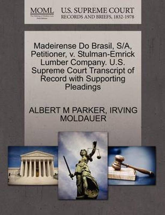 Madeirense Do Brasil, S/A, Petitioner, V. Stulman-Emrick Lumber Company. U.S. Supreme Court Transcript of Record with Supporting Pleadings