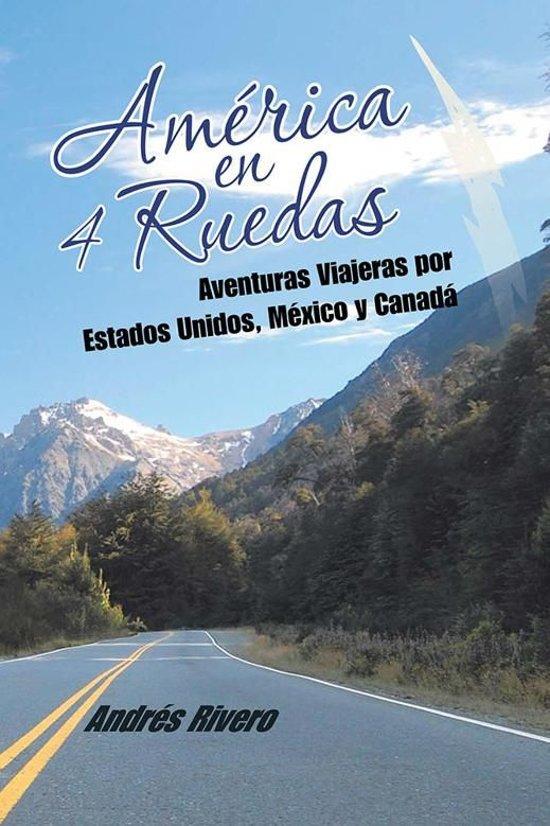 América en 4 Ruedas: Aventuras Viajeras por Estados Unidos, México y Canad