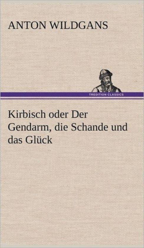 Kirbisch Oder Der Gendarm, Die Schande Und Das Gluck