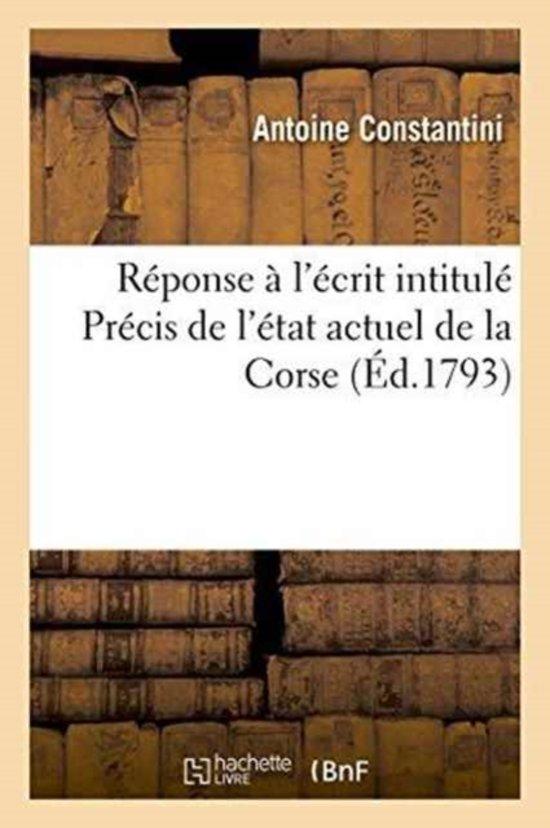 R�ponse � l'�crit Intitul� Pr�cis de l'�tat Actuel de la Corse, Ins�r� Dans La Gazette Nationale