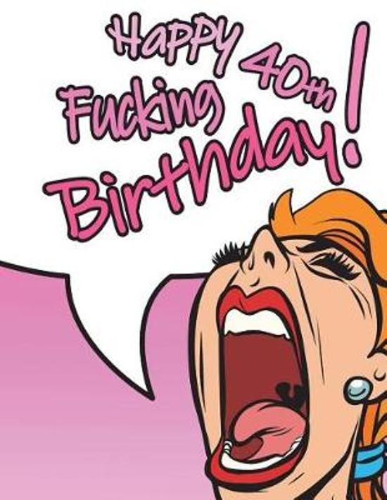 Happy Fucking 40th Birthday
