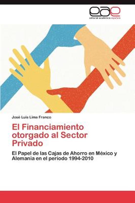 El Financiamiento Otorgado Al Sector Privado