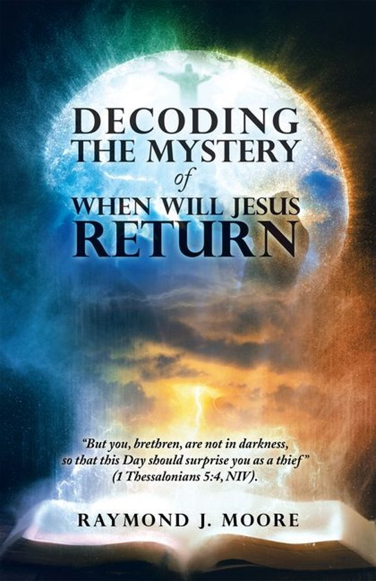 Decoding the Mystery of When Will Jesus Return