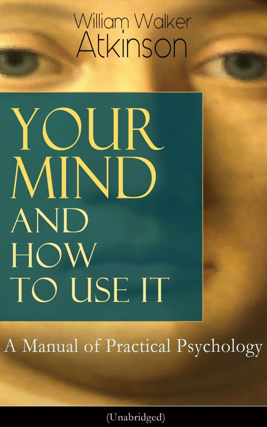 bol com | Your Mind and How to Use It: A Manual of Practical