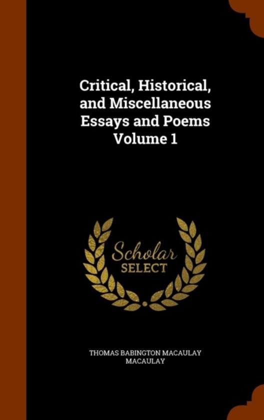 Critical, Historical, and Miscellaneous Essays and Poems Volume 1