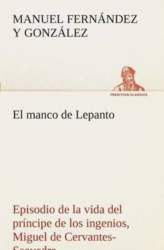 El Manco de Lepanto Episodio de la Vida del Pr ncipe de Los Ingenios, Miguel de Cervantes-Saavedra