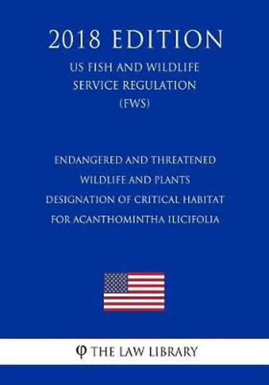 Endangered and Threatened Wildlife and Plants - Designation of Critical Habitat for Acanthomintha Ilicifolia (San Diego Thornmint) (Us Fish and Wildlife Service Regulation) (Fws) (2018 Edition)