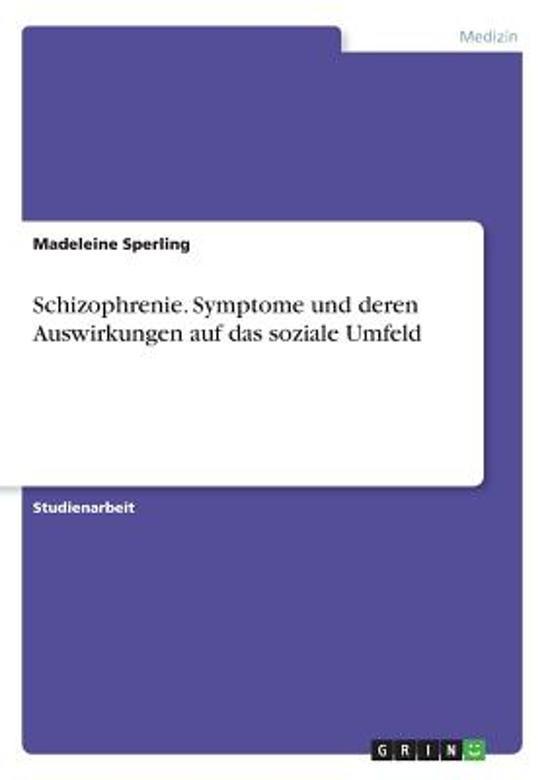 Schizophrenie. Symptome Und Deren Auswirkungen Auf Das Soziale Umfeld