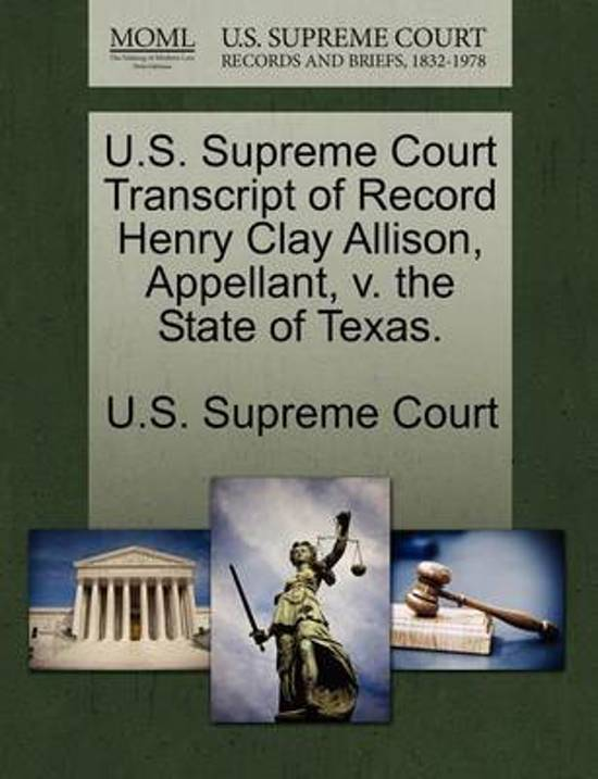U.S. Supreme Court Transcript of Record Henry Clay Allison, Appellant, V. the State of Texas.