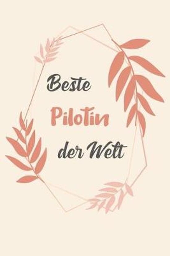 Beste Pilotin Der Welt: A5 Liniertes - Notebook - Notizbuch - Taschenbuch - Journal - Tagebuch - Ein lustiges Geschenk f�r Freunde oder die Fa