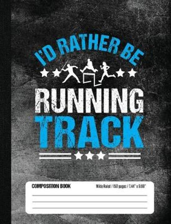 I'd Rather Be Running Track Composition Book, Wide Ruled, 150 pages (7.44 x 9.69)