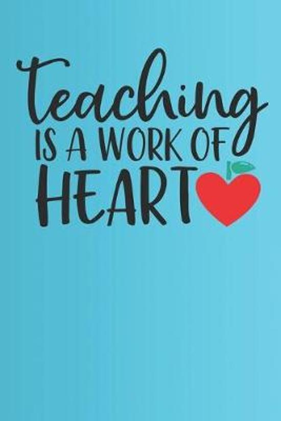 Teaching Is A work Of Heart: Best Teachers Notebook - Lined Notebook, Lined pages, Perfect size For carry everywhere in your Bag (6 x 9) inches, 10