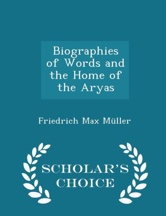 Biographies of Words and the Home of the Aryas - Scholar's Choice Edition