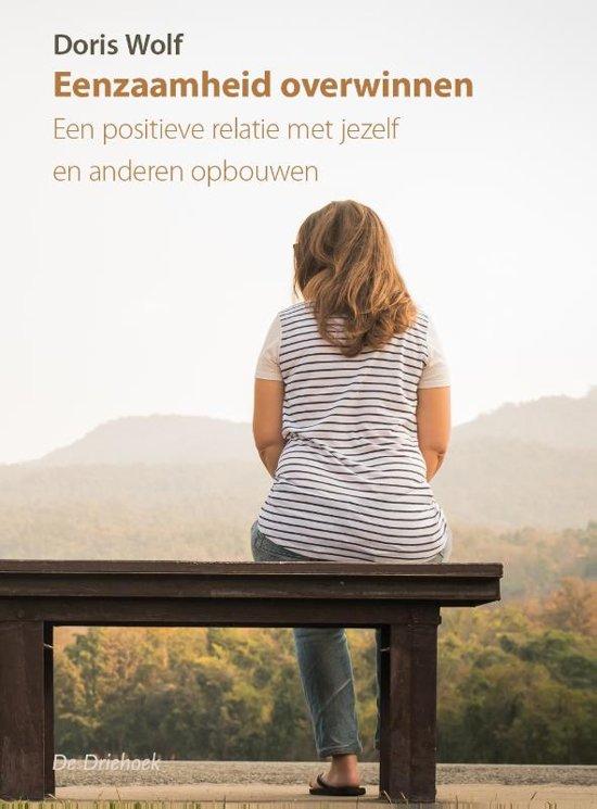 Eenzaamheid overwinnen - Een positieve relatie met jezelf en anderen opbouwen
