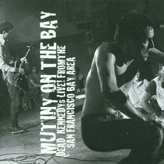 Mutiny On The Bay: Dead Kennedys Live! From The San Francisco Bay Area