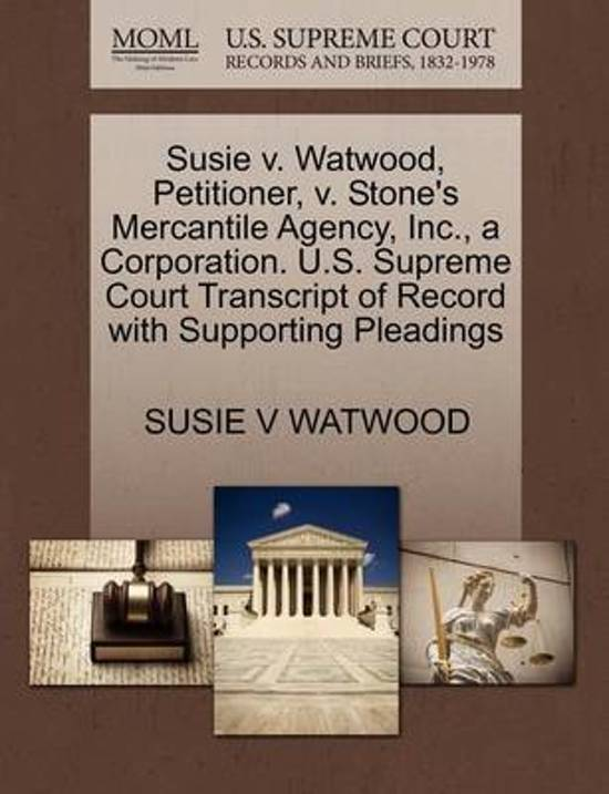 Susie V. Watwood, Petitioner, V. Stone's Mercantile Agency, Inc., a Corporation. U.S. Supreme Court Transcript of Record with Supporting Pleadings