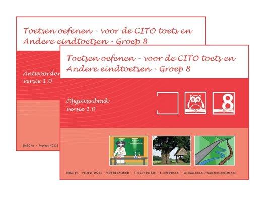 Toetsen oefenen - voor de CITO toets en Andere eindtoetsen Groep 8 - versie 1.0 Opgaven en Antwoorden/uitlegboek
