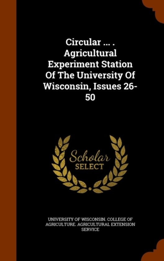 Circular ... . Agricultural Experiment Station of the University of Wisconsin, Issues 26-50