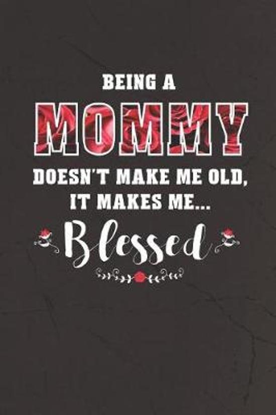 Being a Mommy Doesn't Make Me Old Make Me Blessed