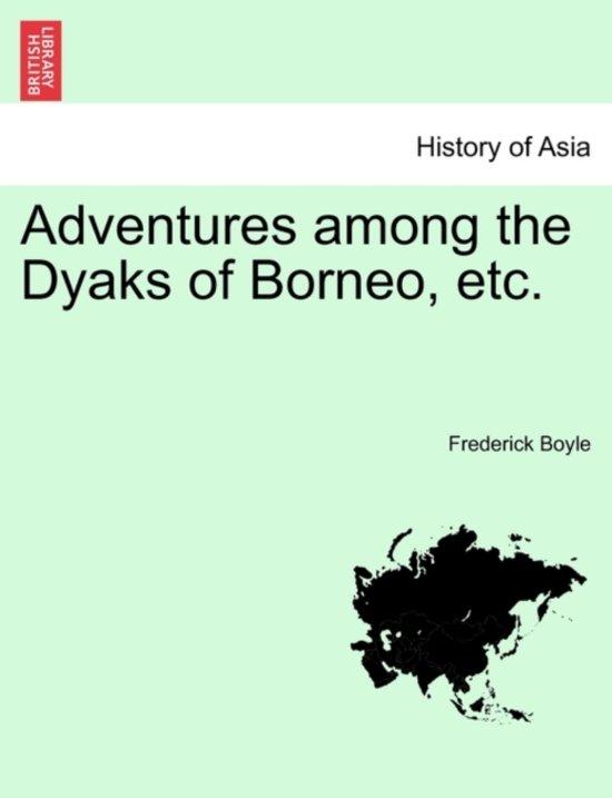 Adventures Among the Dyaks of Borneo, Etc.
