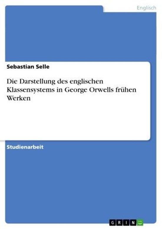 Die Darstellung des englischen Klassensystems in George Orwells frühen Werken