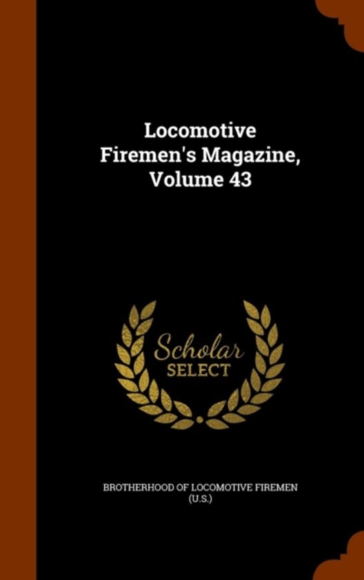 Locomotive Firemen's Magazine, Volume 43