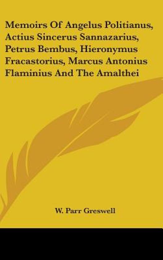 Memoirs of Angelus Politianus, Actius Sincerus Sannazarius, Petrus Bembus, Hieronymus Fracastorius, Marcus Antonius Flaminius and the Amalthei