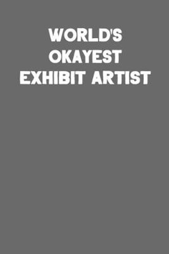 World's Okayest Exhibit Artist: Blank Lined Notebook Journal for Artist and Art Lovers