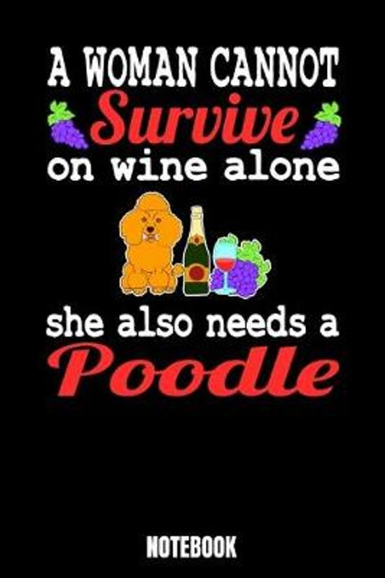 A Woman Cannot Survive On Wine Alone She Also Needs A Poodle Notebook: Journal Gift ( 6 x 9 - 110 blank pages)