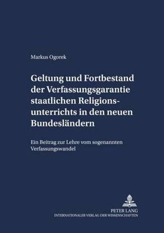 Geltung Und Fortbestand Der Verfassungsgarantie Staatlichen Religionsunterrichts in Den Neuen Bundeslaendern