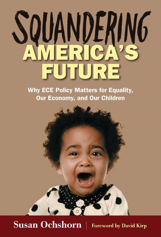 Squandering America's Future—Why ECE Policy Matters for Equality, Our Economy, and Our Children