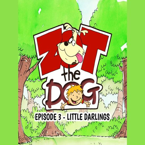 Zot the Dog: Episode 3 - Little Darlings