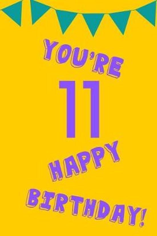 You're 11 Happy Birthday!