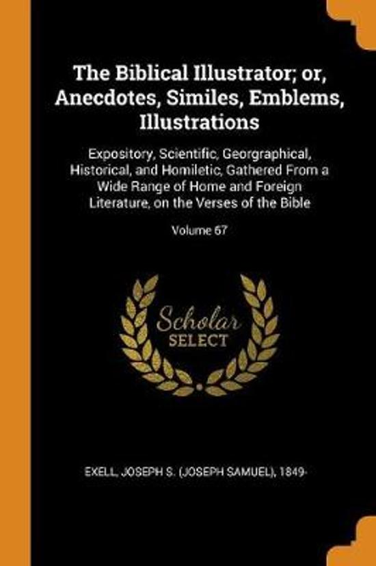 The Biblical Illustrator; Or, Anecdotes, Similes, Emblems, Illustrations