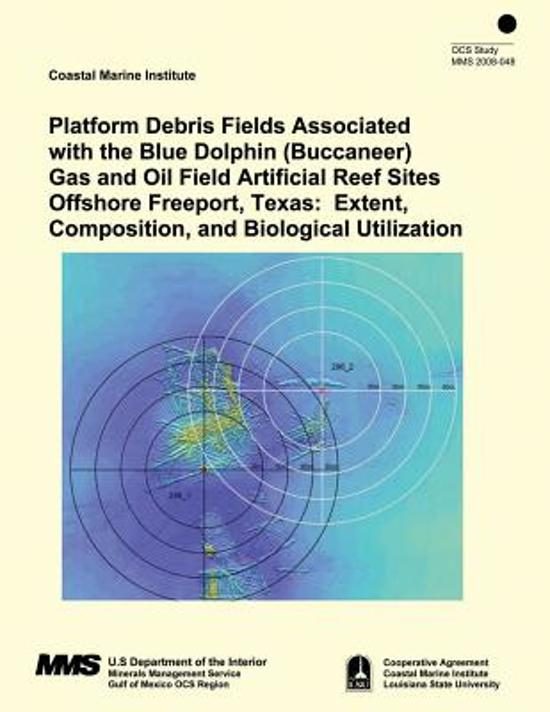 Platform Debris Fields Associated with the Blue Dolphin (Buccaneer) Gas and Oil Field Artificial Reef Sites Offshore Freeport, Texas