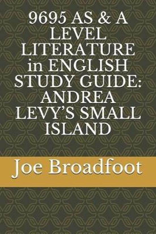 9695 AS & A LEVEL LITERATURE in ENGLISH STUDY GUIDE: Andrea Levy's Small Island