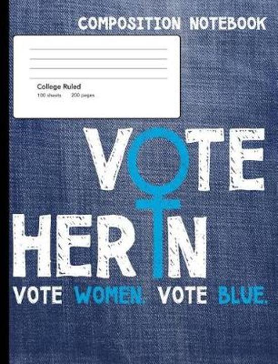 Vote Her in Vote Blue Composition Notebook