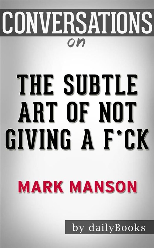 Boek cover The Subtle Art of Not Giving a F*ck: by Mark Manson | Conversation Starters van Daily Books (Onbekend)