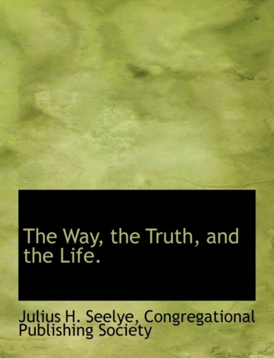 The Way, the Truth, and the Life.