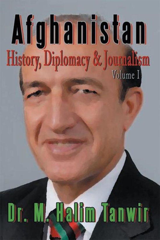 Afghanistan: History, Diplomacy and Journalism Volume 1