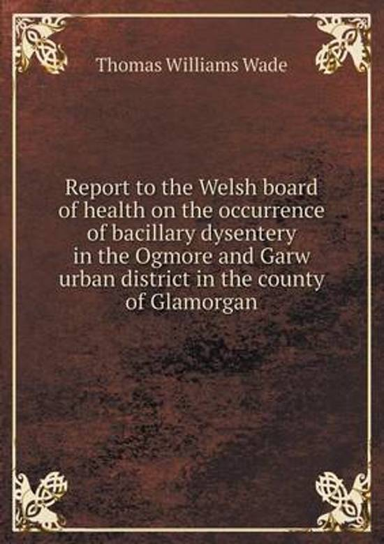 Report to the Welsh Board of Health on the Occurrence of Bacillary Dysentery in the Ogmore and Garw Urban District in the County of Glamorgan