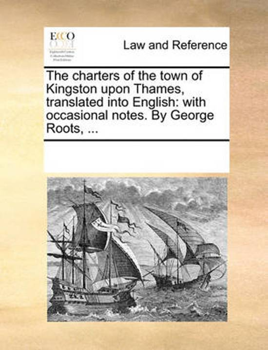 The Charters of the Town of Kingston Upon Thames, Translated Into English