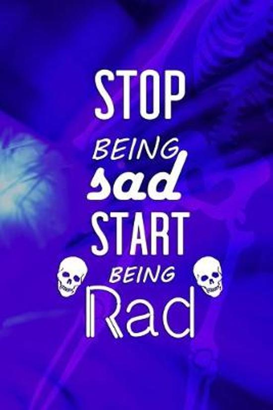 Stop Being Sad Start Being Rad: Radiologist Notebook Journal Composition Blank Lined Diary Notepad 120 Pages Paperback Blue
