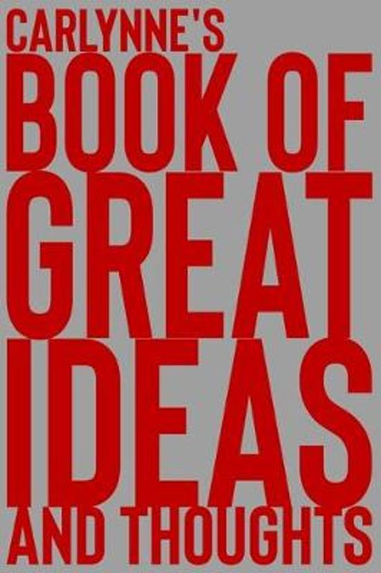 Carlynne's Book of Great Ideas and Thoughts: 150 Page Dotted Grid and individually numbered page Notebook with Colour Softcover design. Book format: 6
